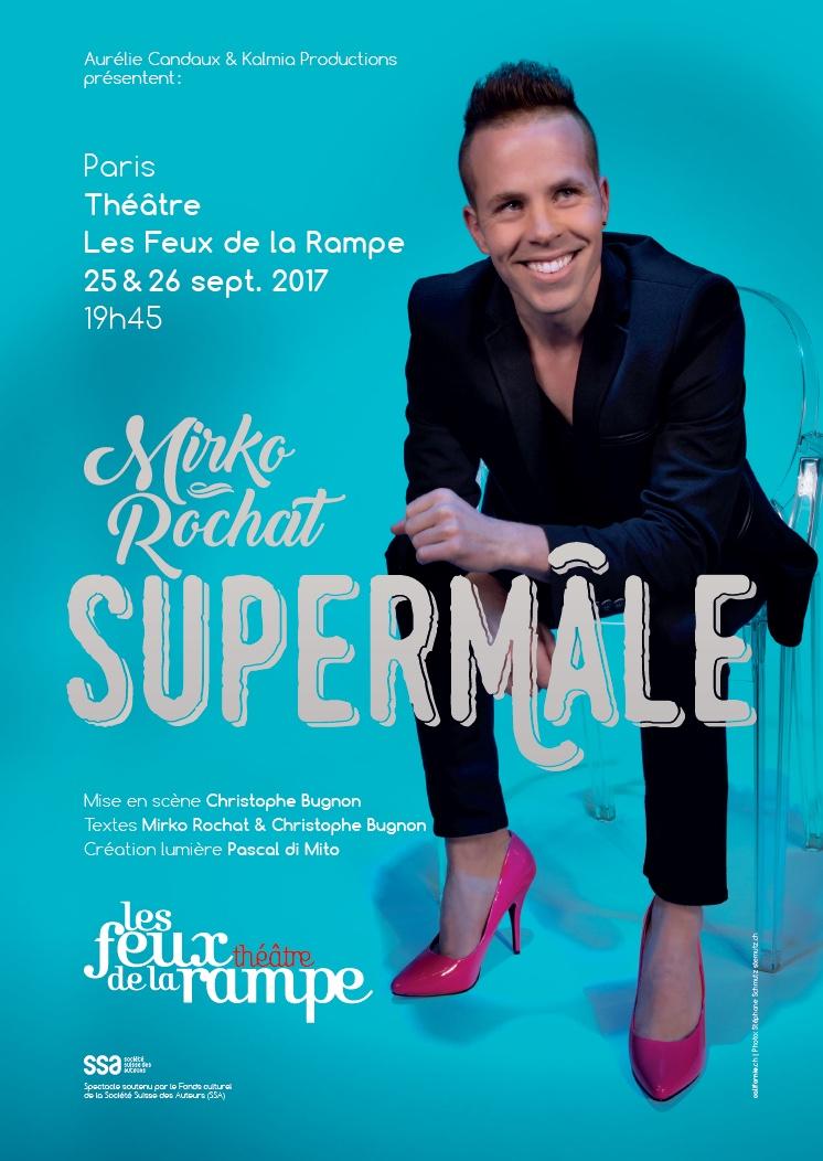 Mirko Rochat - Supermâle au Théâtre les Feux de la Rampe à Paris les 25et 26 septembre 2017